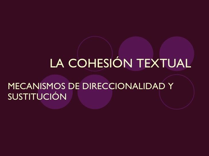 LA COHESIÓN TEXTUAL MECANISMOS DE DIRECCIONALIDAD Y SUSTITUCIÓN