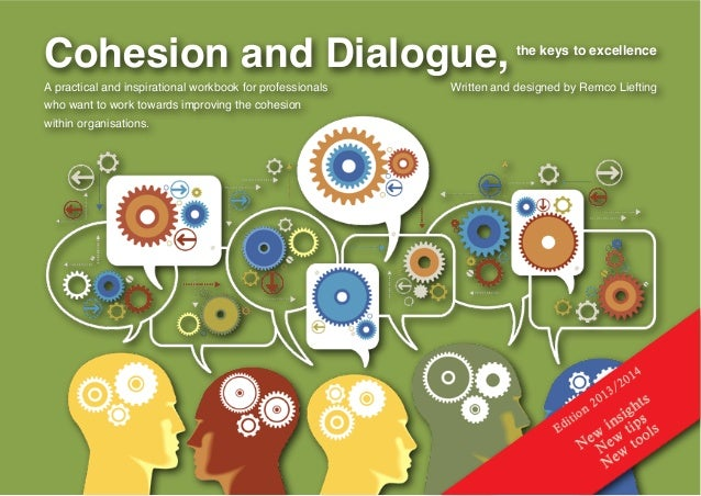 Cohesion and Dialogue, the keys to excellence A practical and inspirational workbook for professionals who want to work to...