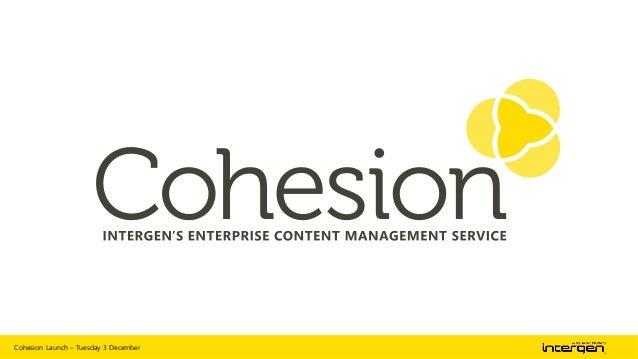 Intergen's ECM Service Cohesion launch slides 3rd december 2013