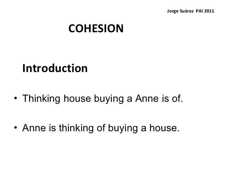 Jorge Suárez  PAI 2011   COHESION <ul><ul><ul><li>Introduction </li></ul></ul></ul><ul><ul><ul><li>Thinking house buying a...