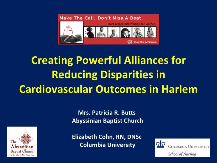Creating Powerful Alliances for      Reducing Disparities inCardiovascular Outcomes in Harlem           Mrs. Patricia R. B...
