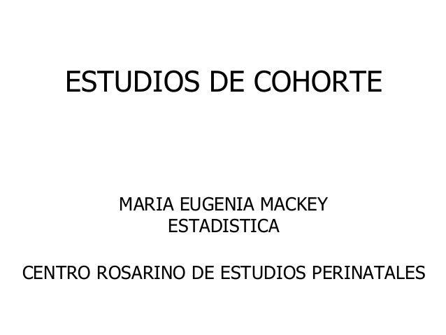 ESTUDIOS DE COHORTE MARIA EUGENIA MACKEY ESTADISTICA CENTRO ROSARINO DE ESTUDIOS PERINATALES
