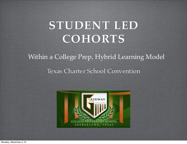 STUDENT LED                                 COHORTS                         Within a College Prep, Hybrid Learning Model  ...