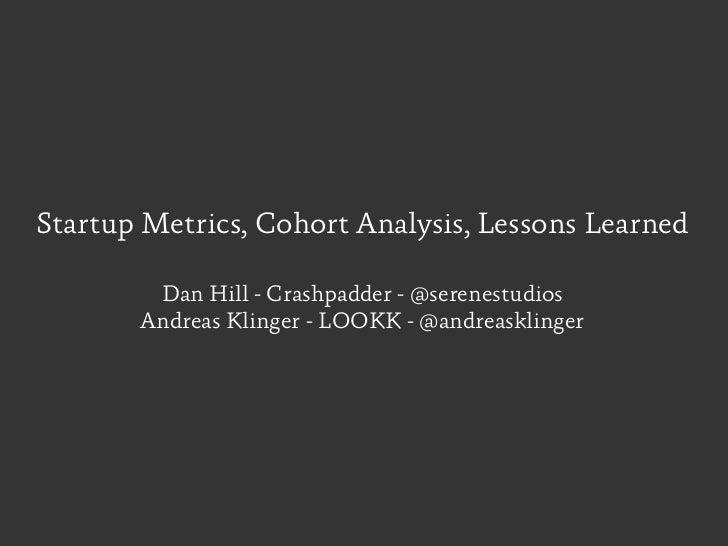 Startup Metrics, Cohort Analysis, Lessons Learned        Dan H