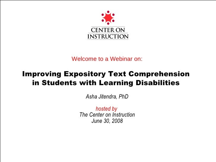 Welcome to a Webinar on: Improving Expository Text Comprehension  in Students with Learning Disabilities  Asha Jitendra, P...