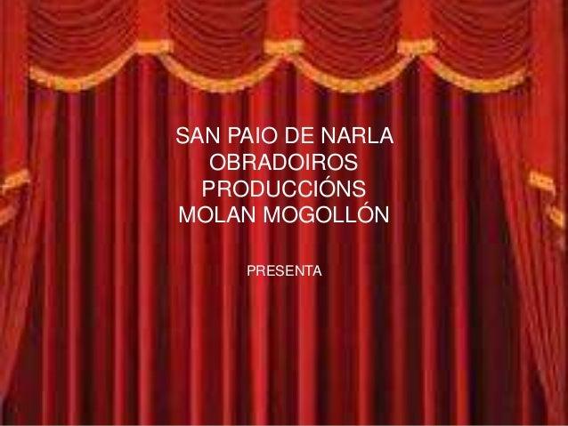 SAN PAIO DE NARLA   OBRADOIROS  PRODUCCIÓNSMOLAN MOGOLLÓN     PRESENTA