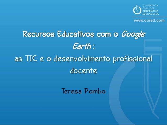 Recursos Educativos com o Google                Earth :as TIC e o desenvolvimento profissional               docente      ...