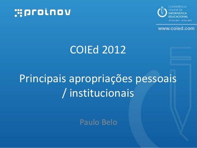 COIEd 2012Principais apropriações pessoais         / institucionais            Paulo Belo