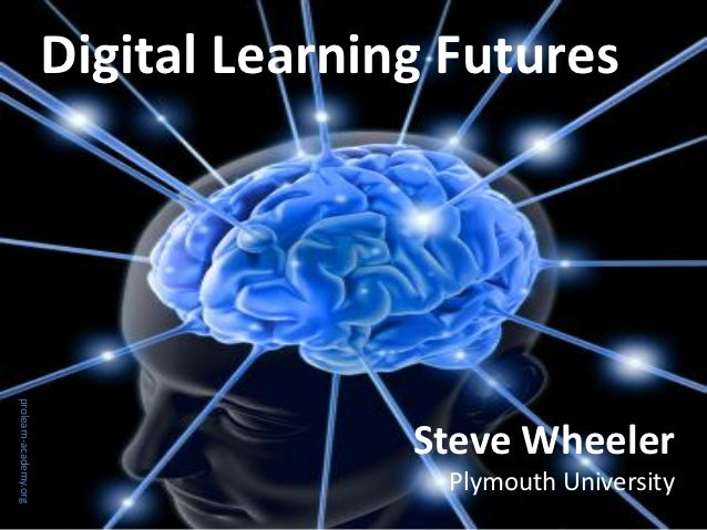 Digital Learning Futuresprolearn-academy.org                                      Steve Wheeler                           ...