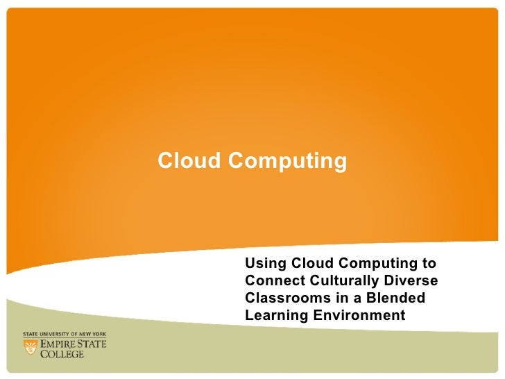Cloud Computing      Using Cloud Computing to      Connect Culturally Diverse      Classrooms in a Blended      Learning E...