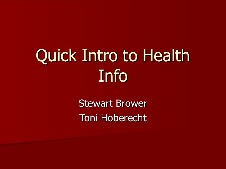Quick Intro to Health Info Stewart Brower Toni Hoberecht