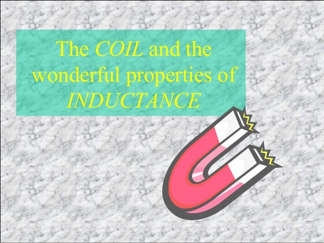 The COIL and the wonderful properties of INDUCTANCE