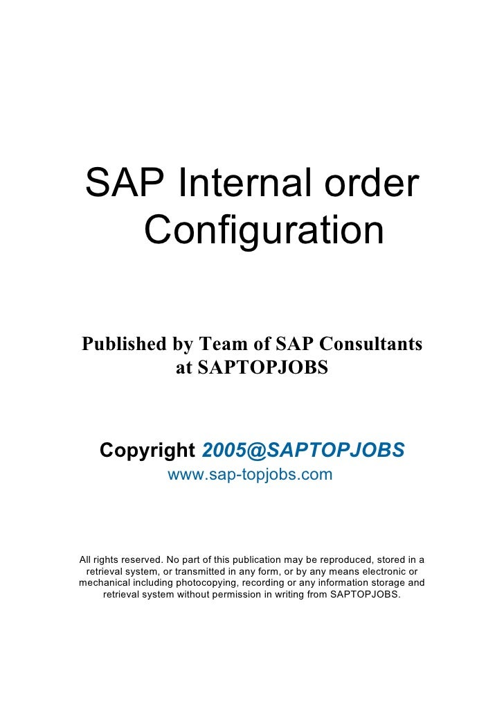 SAP Internal order   ConfigurationPublished by Team of SAP Consultants          at SAPTOPJOBS    Copyright 2005@SAPTOPJOBS...