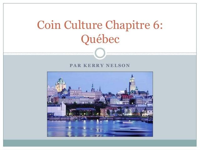 P A R K E R R Y N E L S O N Coin Culture Chapitre 6: Québec