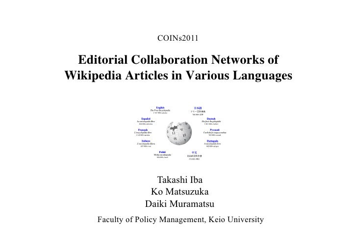 COINs2011 Editorial Collaboration Networks ofWikipedia Articles in Various Languages	                    Takashi Iba      ...