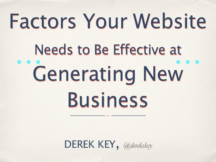 Factors Your Website  Needs to Be Effective at  Generating New Business - CoInside Houston, 8-29-12