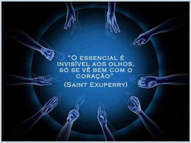 """""""O essencial é  invisível aos olhos,  só se vê bem com o  coração""""  (Saint Exuperry)"""