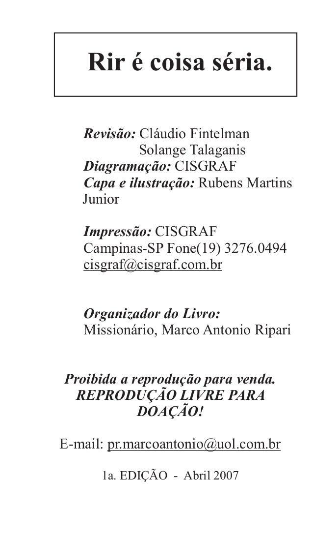 Rir é coisa séria.Revisão: Cláudio FintelmanSolange TalaganisDiagramação: CISGRAFCapa e ilustração: Rubens MartinsJuniorIm...