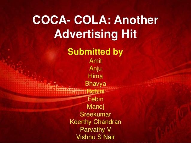 COCA- COLA: AnotherAdvertising HitSubmitted byAmitAnjuHimaBhavyaRohiniFebinManojSreekumarKeerthy ChandranParvathy VVishnu ...
