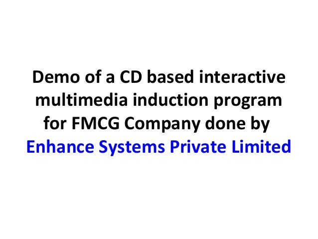 Demo of a CD based interactive multimedia induction program  for FMCG Company done byEnhance Systems Private Limited