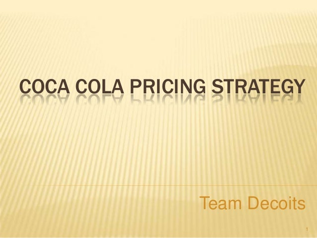 COCA COLA PRICING STRATEGY Team Decoits 1