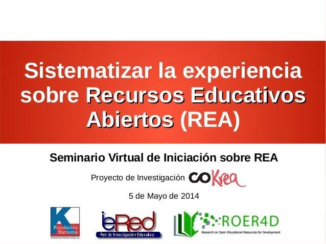 Sistematizar la experiencia sobre Recursos EducativosRecursos Educativos AbiertosAbiertos (REA) Seminario Virtual de Inici...