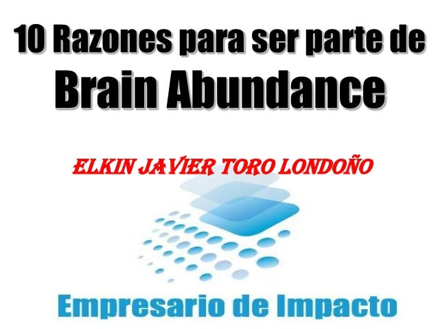 Elkin Toro 10 Razones para ser parte de Brain Abundance ELKIN JAVIER TORO LONDOÑO