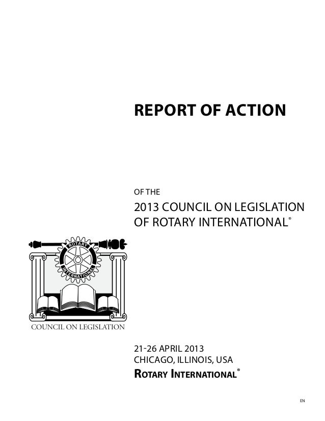 REPORT OF ACTION 21-26 APRIL 2013 CHICAGO, ILLINOIS, USA ROTARY INTERNATIONAL® OF THE 2013 COUNCIL ON LEGISLATION OF ROTAR...