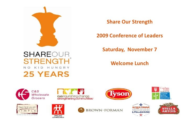 Share Our Strength <br />2009 Conference of Leaders<br />Saturday,  November 7 <br />Welcome Lunch <br />