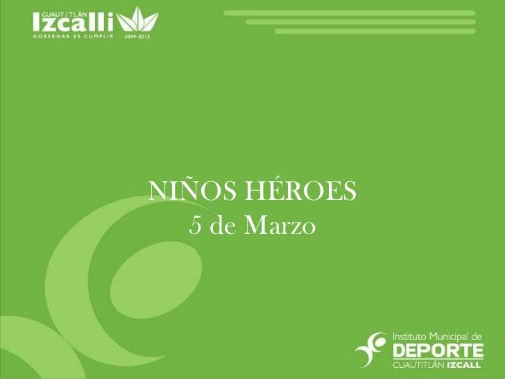 NIÑOS HÉROES<br />5 de Marzo<br />