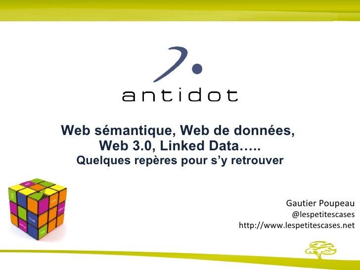 Web sémantique, Web de données,  Web 3.0, Linked Data….. Quelques repères pour s'y retrouver Gautier Poupeau @lespetitesca...