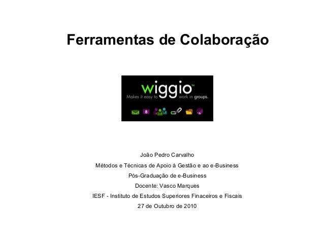Ferramentas de Colaboração João Pedro Carvalho Métodos e Técnicas de Apoio á Gestão e ao e-Business Pós-Graduação de e-Bus...