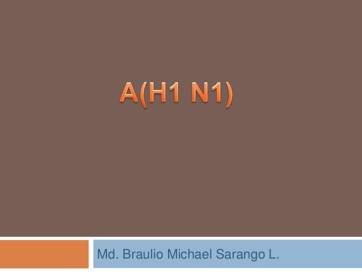 Md. Braulio Michael Sarango L.<br />A(H1 N1) <br />
