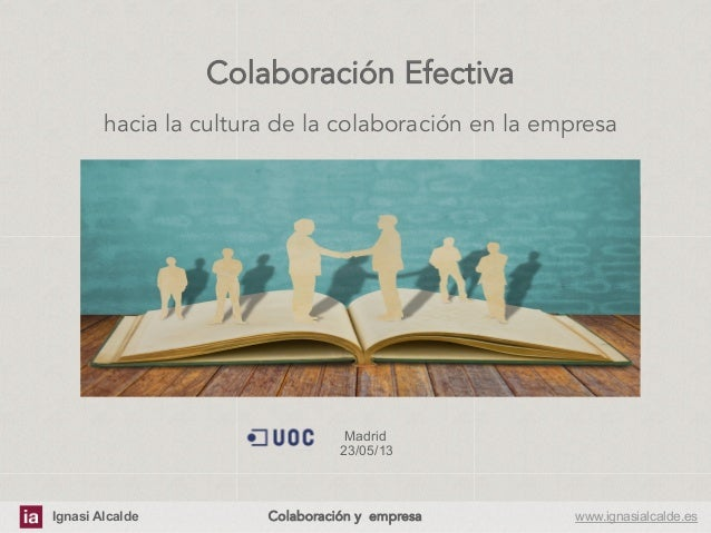 Ignasi Alcalde www.ignasialcalde.esColaboración y empresa Colaboración Efectivahacia la cultura de la colaboración en la...