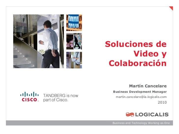 Soluciones de      Video y Colaboración           Martín Cancelare Business Development Manager   martin.cancelare@la.logi...