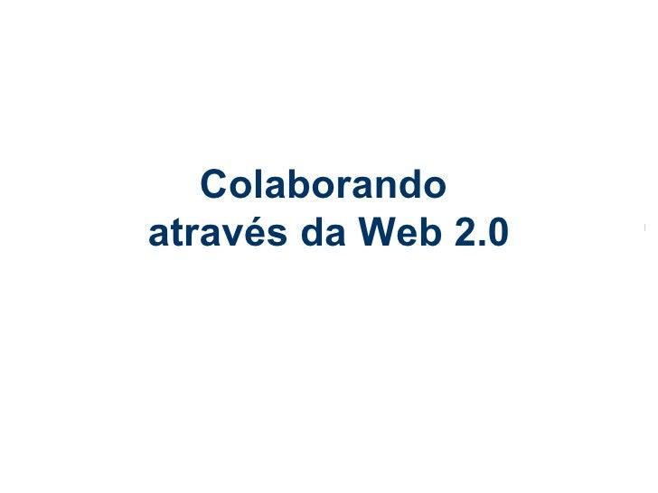 Colaborando por meio da web 2.0