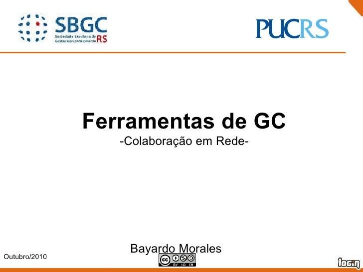 Ferramentas de GC -Colaboração em Rede- Outubro/2010 Bayardo Morales