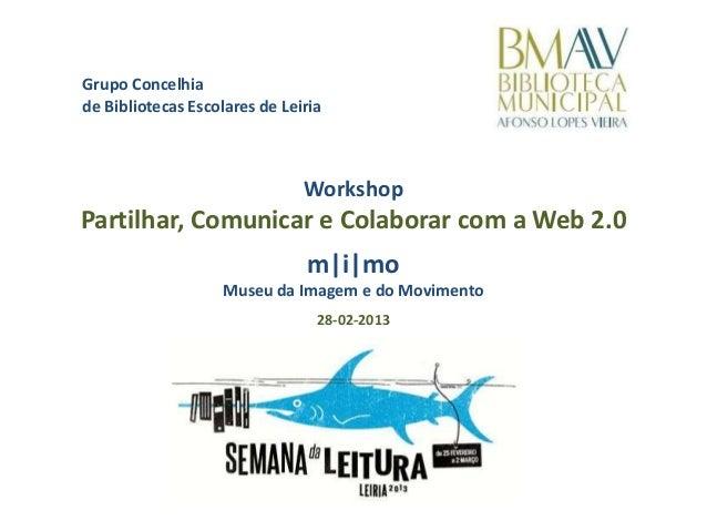 Grupo Concelhiade Bibliotecas Escolares de Leiria                               WorkshopPartilhar, Comunicar e Colaborar c...