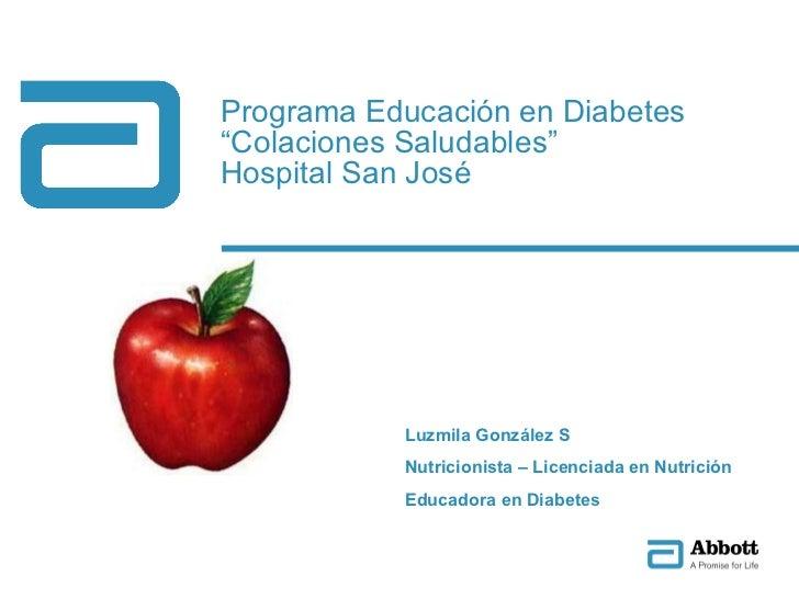 """Programa Educación en Diabetes """"Colaciones Saludables"""" Hospital San José Luzmila González S Nutricionista – Licenciada en ..."""