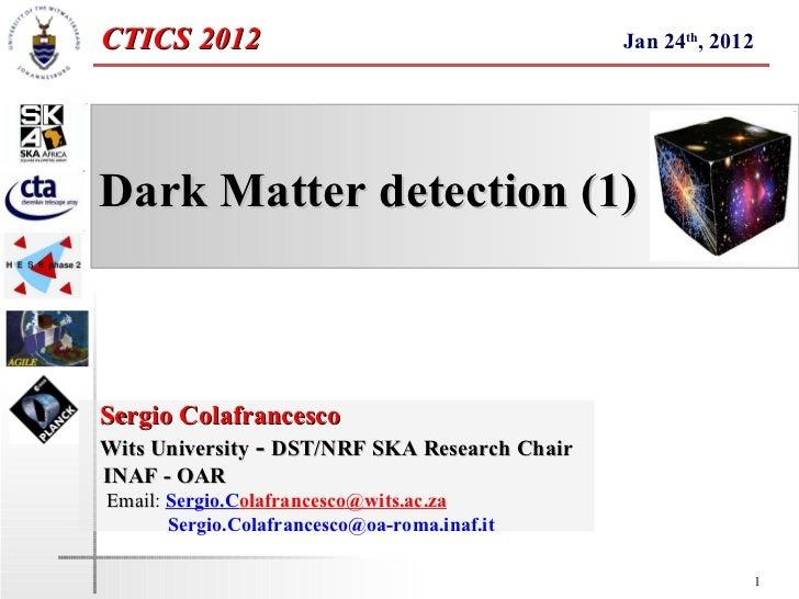 CTICS 2012                                     Jan 24th, 2012Dark Matter detection (1)Sergio ColafrancescoWits University ...