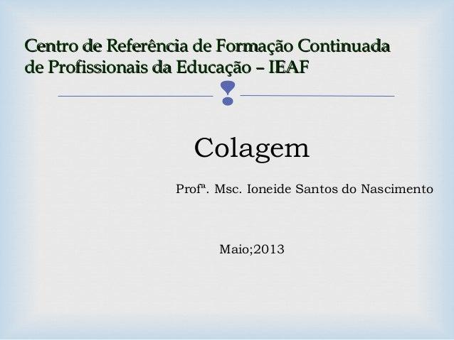 Centro de Referência de Formação ContinuadaCentro de Referência de Formação Continuadade Profissionais da Educação – IEAF...