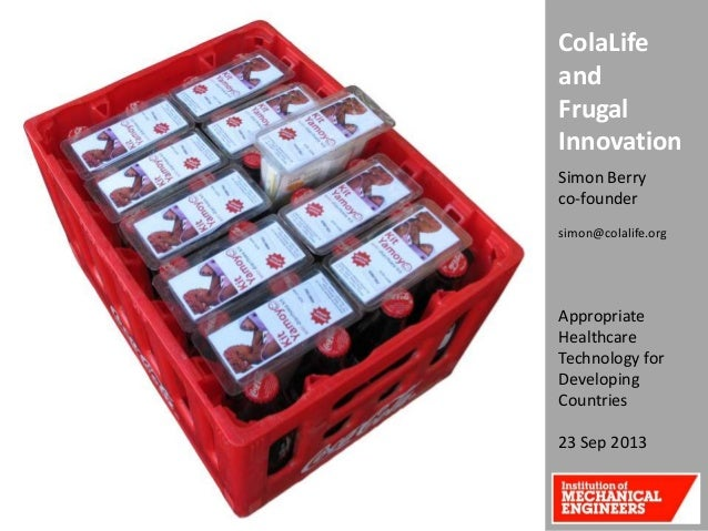ColaLife and Frugal Innovation Simon Berry co-founder simon@colalife.org  Appropriate Healthcare Technology for Developing...