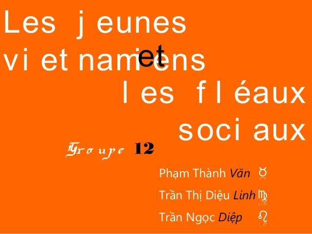 Les j eunesvi et namet     i ens               l es f l éaux     Gr o u p e 12                   soci aux              Phạ...