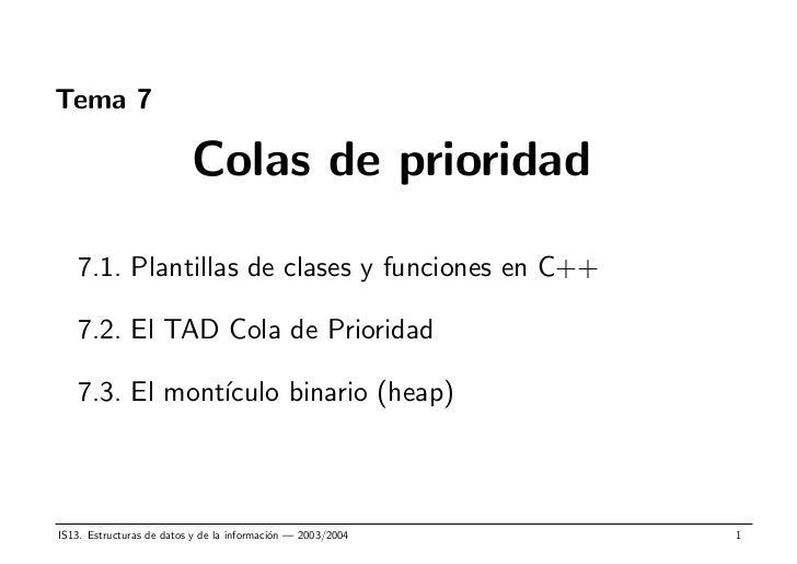 Tema 7                          Colas de prioridad   7.1. Plantillas de clases y funciones en C++   7.2. El TAD Cola de Pr...