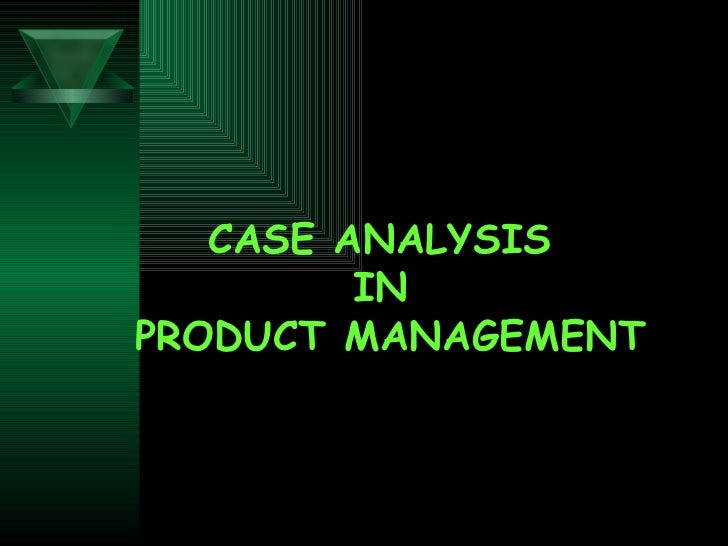 CASE ANALYSIS  IN PRODUCT MANAGEMENT