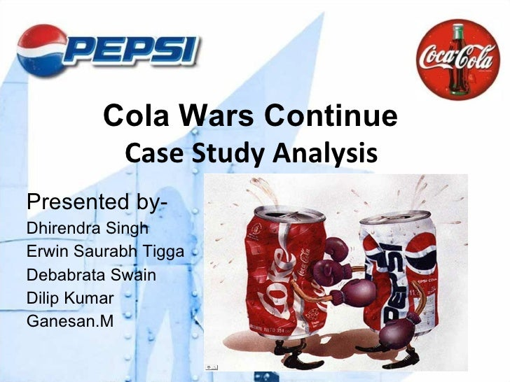 Cola Wars Continue  Case Study Analysis  Presented by- Dhirendra Singh Erwin Saurabh Tigga Debabrata Swain Dilip Kumar Gan...