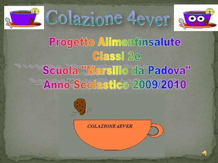 """Progetto Alimentinsalute<br /> Classi 2e<br /> Scuola """"Marsilio da Padova""""<br />Anno Scolastico 2009/2010<br />"""