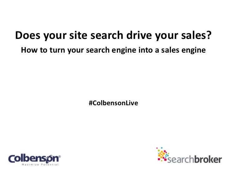 Does your site search drive your sales? How to turn your search engine into a sales engine                   #ColbensonLive