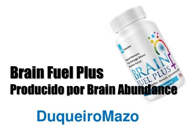 www.DuqueiroMazo.info Brain Fuel Plus Producido por Brain Abundance DuqueiroMazo