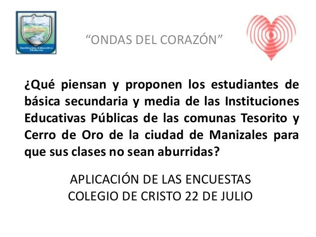 """APLICACIÓN DE LAS ENCUESTAS COLEGIO DE CRISTO 22 DE JULIO """"ONDAS DEL CORAZÓN"""" ¿Qué piensan y proponen los estudiantes de b..."""